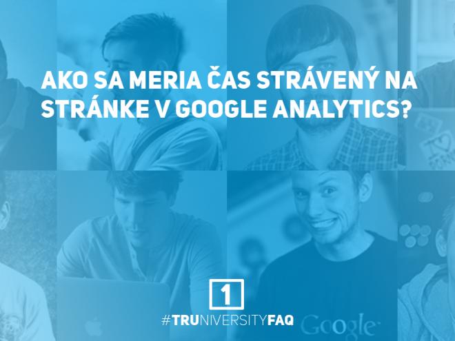 1_Ako_sa_meria_cas_v_Google_Analtycs_Truniversity-FAQ