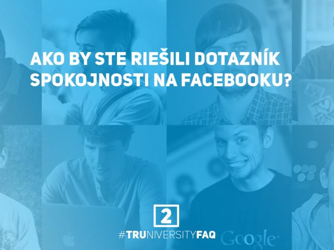 2_Ako_by_ste_riesili_dotaznik_spokojnosti_na_Facebooku_Truniversity-FAQ