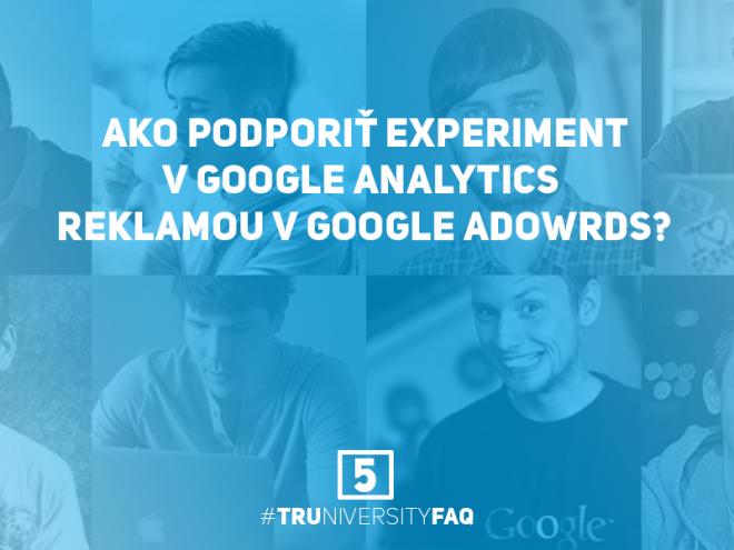 5. Ako podporit experiment v Google Analytics reklamou v Google AdWords Truniversity FAQ