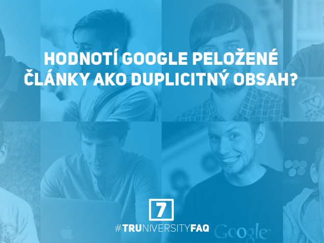 7_Hodnotí Google preložené články ako duplicitný obsah_Truniversity-FAQ