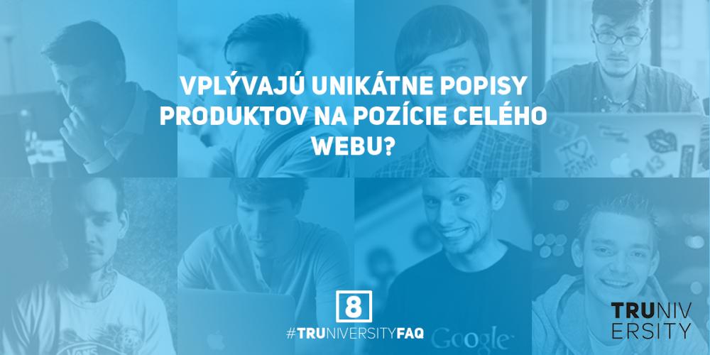 8_Vplývajú_unikátne_popisy_produktov_na_pozície_vo_vyhladavní_Google_celého_webu_Truniversity-FAQ