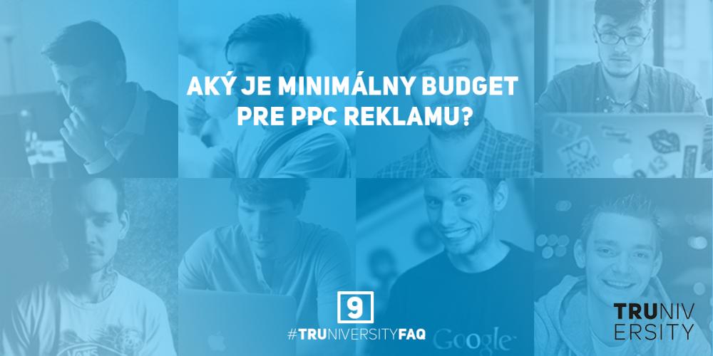 9_Aky_je_minimalny_budget_pre_PPC_reklamu_Truniversity-FAQ