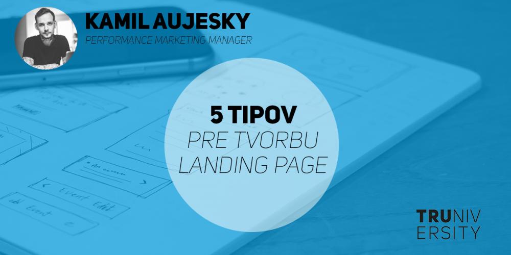 5 tipov ako vytvoriť landing page ktorá funguje - Kamil Aujesky - Truniversity