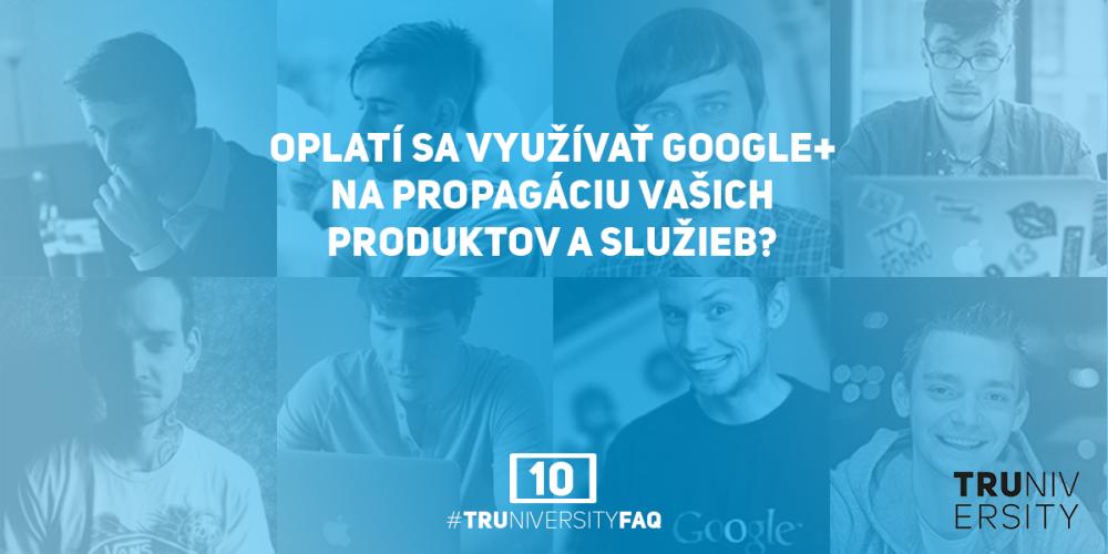 Oplatí sa využívať Google+ na propagáciu vášho produktu alebo služby?